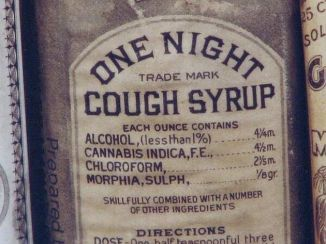 'One Night Cough Syrup', manufactured in Baltimore, USA (1888). Ingredients: Alcohol, Cannabis Indica, Chloroform and Morphia